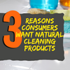 3 Reasons Consumers Want Natural Cleaning Products