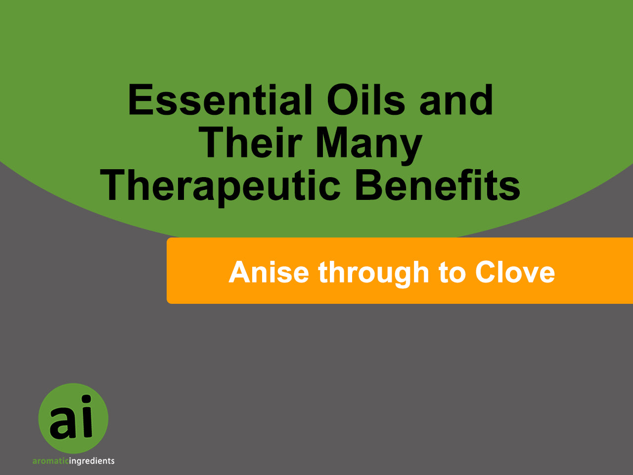 Essential Oils and their Therapeutic Benefits – Anise through to Clove