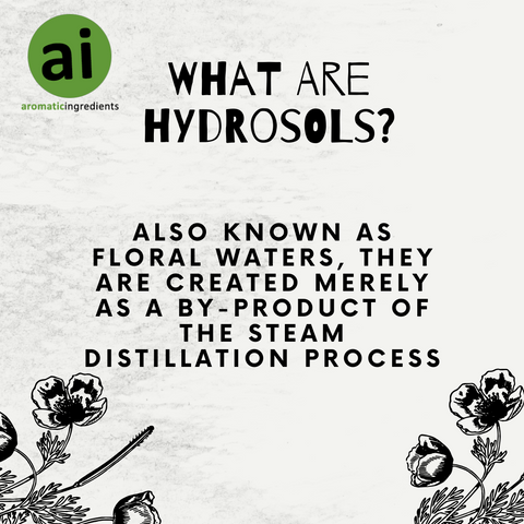 Hydrosols are also known as floral waters