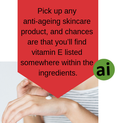 Pick up any anti-ageing skincare product, and chances are that you'll find vitamin E listed somewhere within the ingredients.