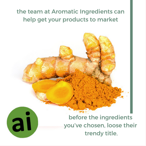 the team at Aromatic Ingredients to help get your products to market before the ingredients you've chosen, loose their trendy title.
