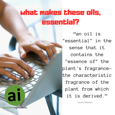 What makes an oil, essential?