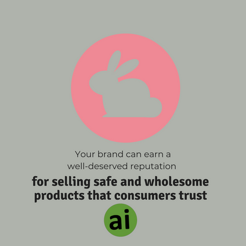 your brand can earn a well-deserved reputation for selling safe and wholesome products that consumers trust.