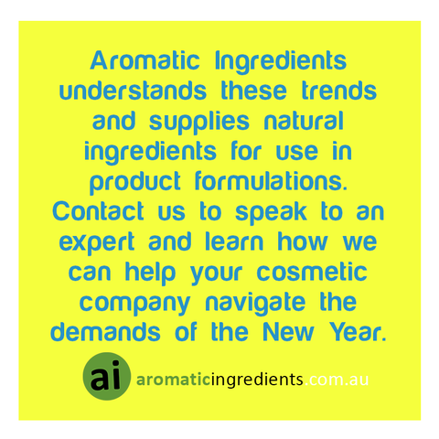 Contact Aromatic Ingredients now to speak to an expert and learn how we can help your cosmetic company navigate the demands of the New Year.