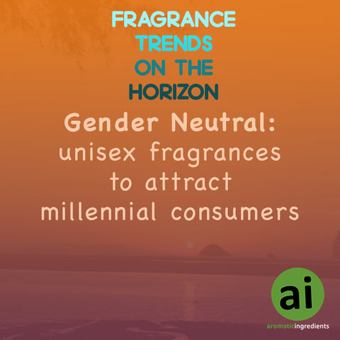 Fragrance trends Gender Neutral - Aromatic Ingredients