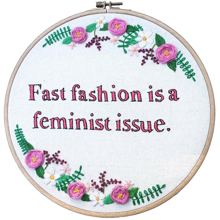 Fast fashion is a feminist issue | Conscious Embroidery