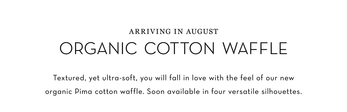 Organic Cotton Waffle Clothing | Arriving Soon For Fall 2019