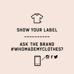 Show your label | ask brands #whomademyclothes