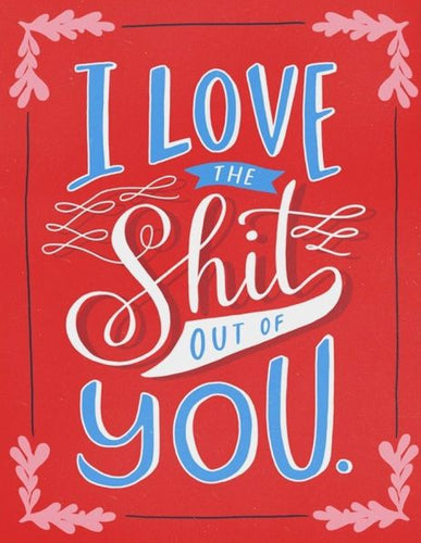 I LOVE THE SHIT OUT OF YOU - Card