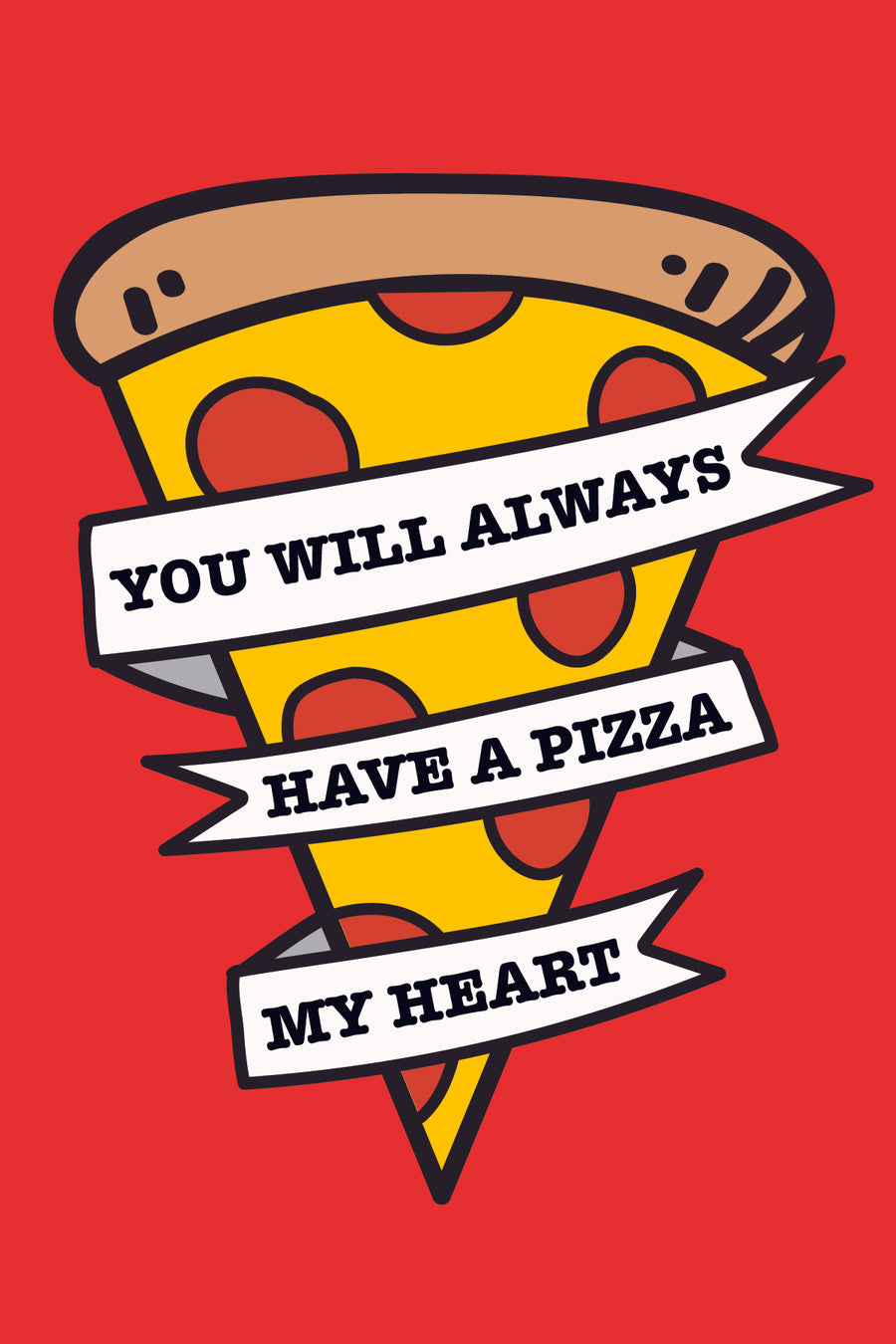 you'll always have a pizza my heart