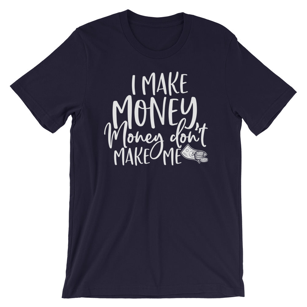 I Make Money....Short-Sleeve Unisex T-Shirt