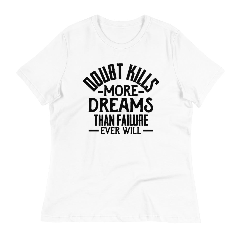 Doubt Kills....Women's Relaxed T-Shirt
