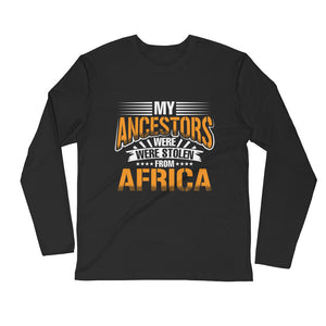 My Ancestors....Long Sleeve Fitted Crew