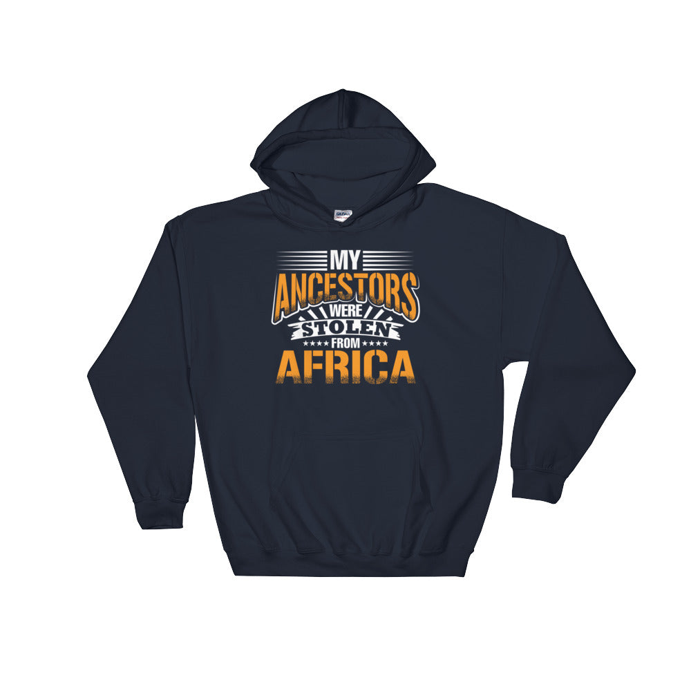My Ancestors....Hooded Sweatshirt