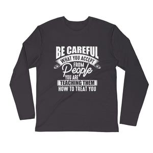 Be Careful...Long Sleeve Fitted Crew