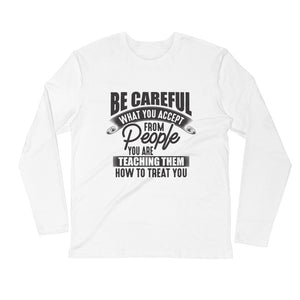 Be Careful....Long Sleeve Fitted Crew