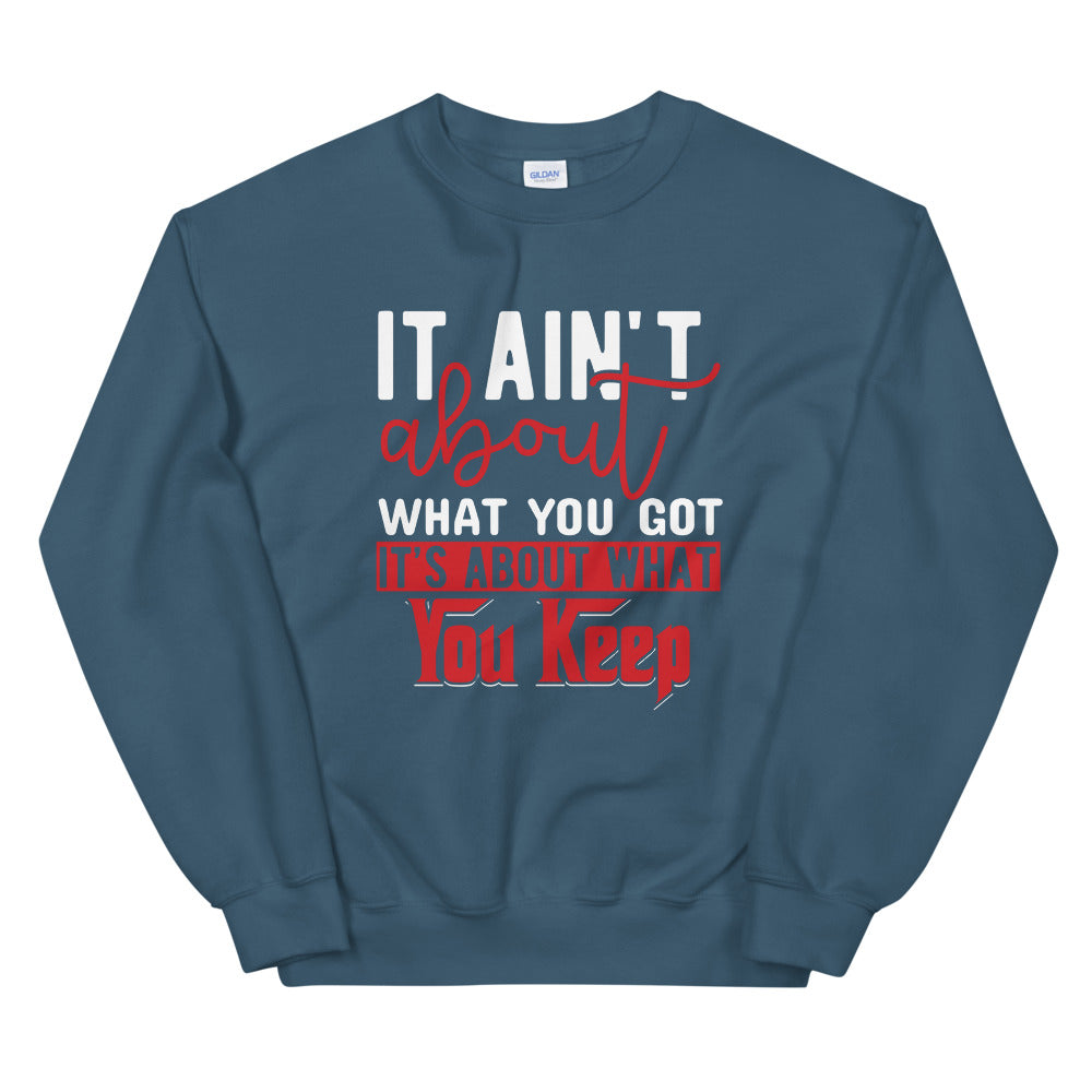 What You Keep....Unisex Sweatshirt