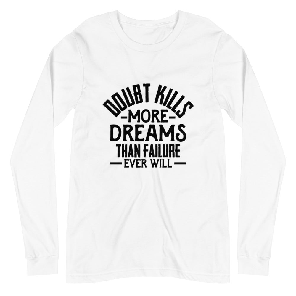 Doubt Kills....Unisex Long Sleeve Tee
