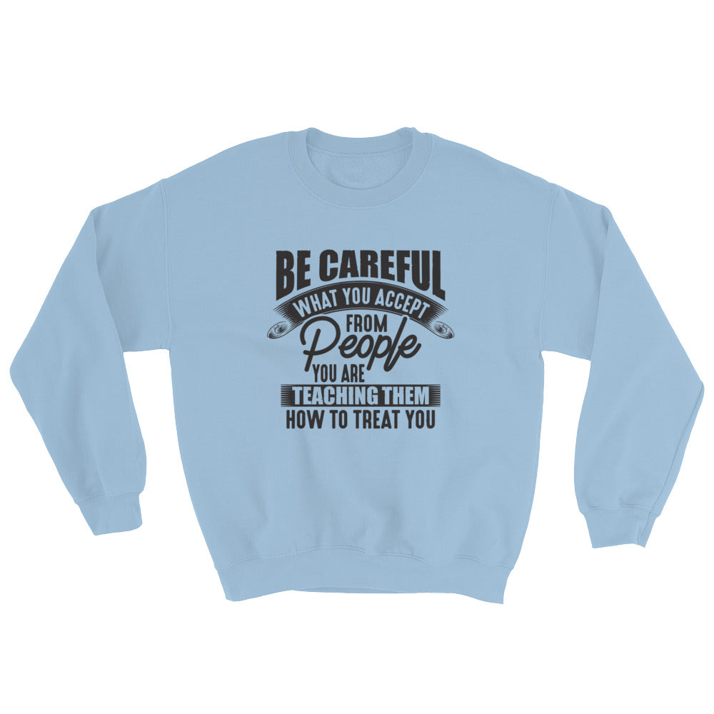 Be Careful....Sweatshirt