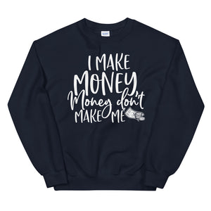 I Make Money....Unisex Sweatshirt