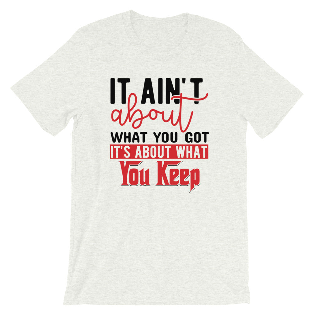 What You Keep....Short-Sleeve Unisex T-Shirt