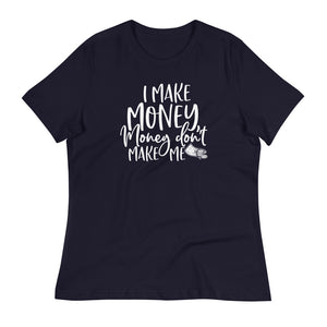 I Make Money....Women's Relaxed T-Shirt