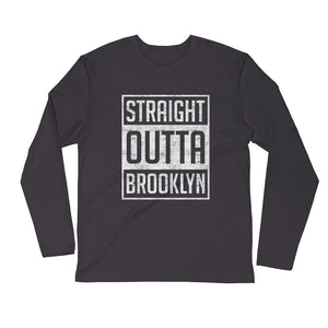 Straight Outta...Long Sleeve Fitted Crew