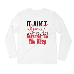 What You Keep....Long Sleeve Fitted Crew