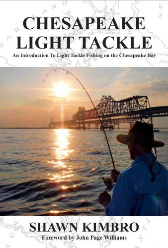 Chesapeake Light Tackle - An Introduction to Light Tackle Fishing on the Chesapeake Bay, By: Shawn Kimbro