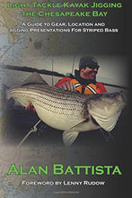 Light Tackle Kayak Jigging the Chesapeake Bay: A Guide to Gear, Location and Jigging Presentations for Striped Bass; By: Alan Battista
