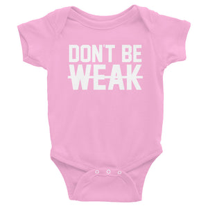 Don't Be Weak - White - Infant/Toddler Onesie