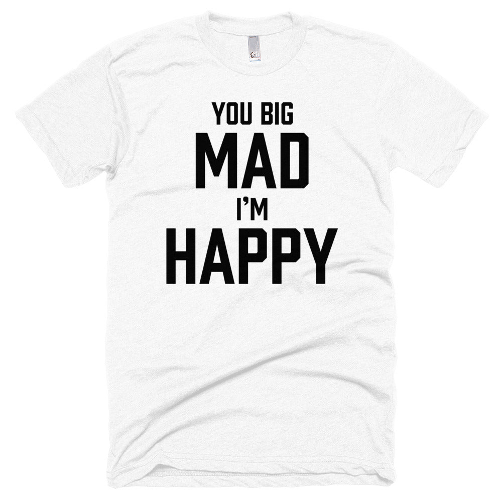 You Big Mad I'm Happy - Black - Short Sleeve T-Shirt