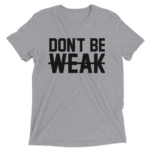 DON'T BE WEAK - Black -Women's Short Sleeve T-Shirt