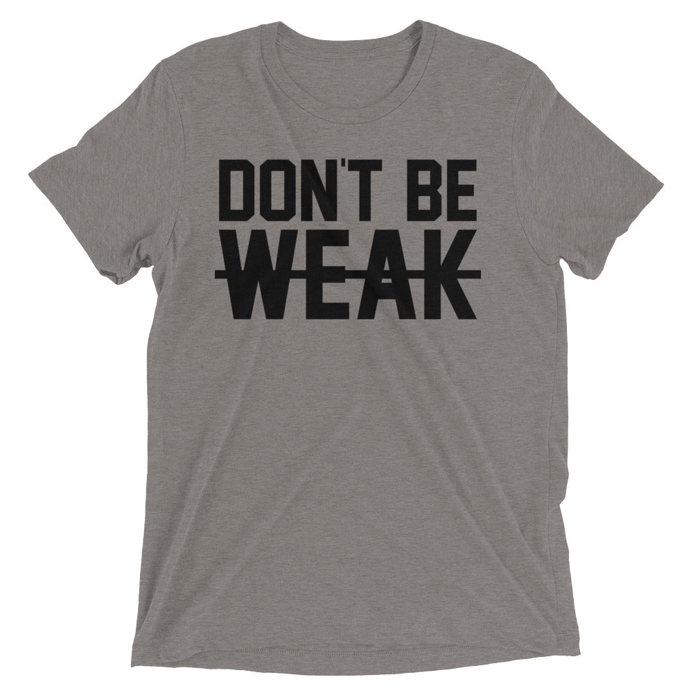 DON'T BE WEAK - Black - Men's Short Sleeve T-Shirt