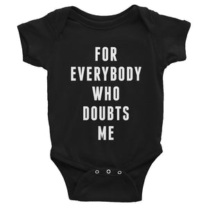 For Everybody Who Doubts Me - White - Infant/Toddler Onesie