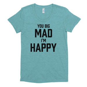You Big Mad I'm Happy - Black - Women's Crew Neck T-shirt