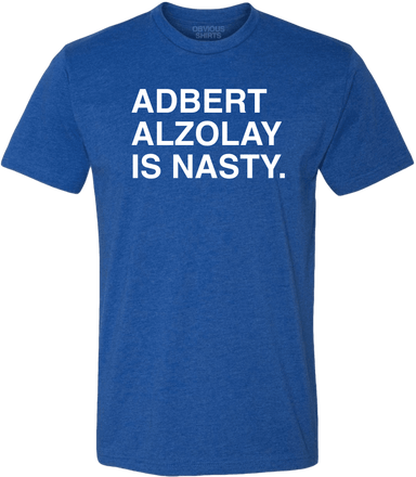 ADBERT ALZOLAY IS NASTY. - OBVIOUS SHIRTS.