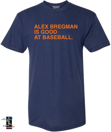 ALEX BREGMAN IS GOOD AT BASEBALL. - OBVIOUS SHIRTS: For the fans, by the fans