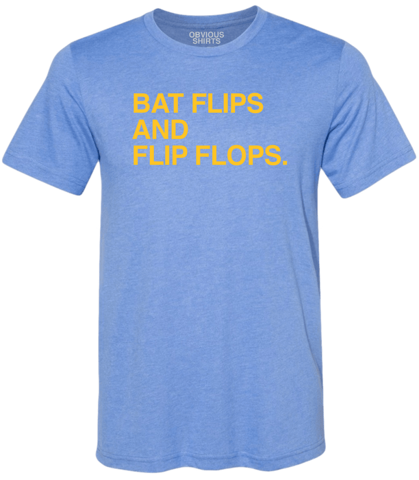 BAT FLIPS AND FLIP FLOPS. - OBVIOUS SHIRTS: For the fans, by the fans