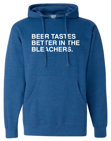 BEER TASTES BETTER IN THE BLEACHERS. (HOODIE) - OBVIOUS SHIRTS: For the fans, by the fans