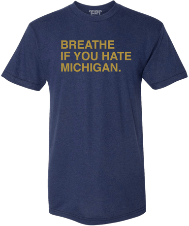 BREATHE IF YOU HATE MICHIGAN. (SOUTH BEND) - OBVIOUS SHIRTS: For the fans, by the fans