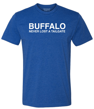 BUFFALO NEVER LOST A TAILGATE - OBVIOUS SHIRTS: For the fans, by the fans