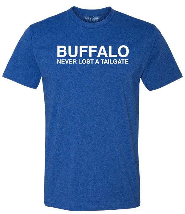 BUFFALO NEVER LOST A TAILGATE - OBVIOUS SHIRTS.