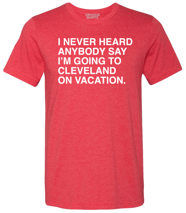 CLEVELAND VACATION - OBVIOUS SHIRTS: For the fans, by the fans