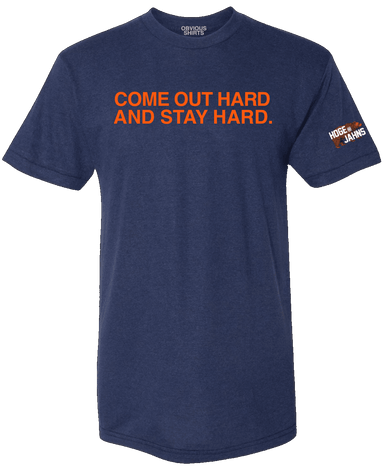 COME OUT HARD AND STAY HARD. - OBVIOUS SHIRTS.
