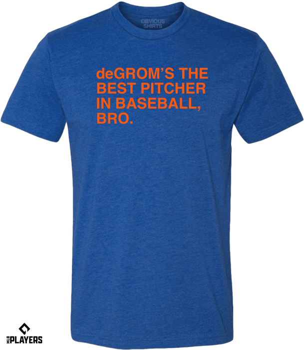 deGROM'S THE BEST PITCHER IN BASEBALL, BRO. - OBVIOUS SHIRTS.