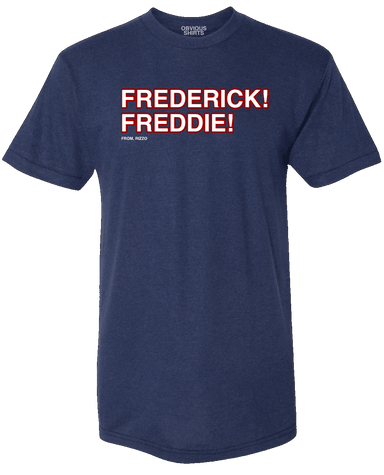 FREDERICK! FREDDIE! - OBVIOUS SHIRTS.