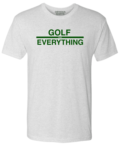GOLF OVER EVERYTHING. - OBVIOUS SHIRTS.