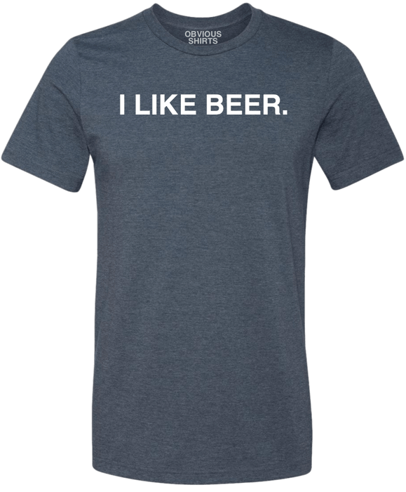 I LIKE BEER. - OBVIOUS SHIRTS: For the fans, by the fans