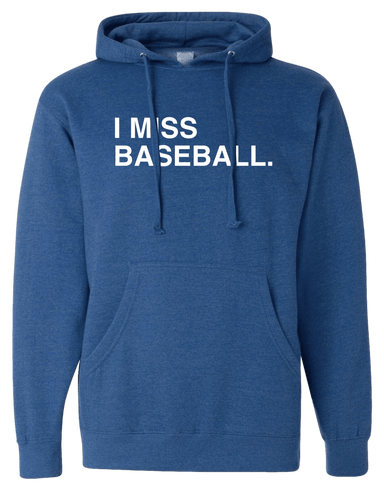 I MISS BASEBALL. (HOODED SWEATSHIRT) - OBVIOUS SHIRTS: For the fans, by the fans